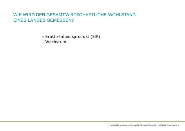 GWÖRGKN · Impulsvortrag Rotary Club Pfullendorf-Messkirch · 14.01.2019 · Präsentation · 8 + Brutto-Inlandsprodukt (BIP) + ...