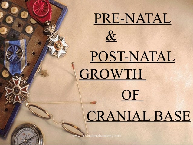 PRE-NATAL & POST-NATAL GROWTH OF CRANIAL BASE www.indiandentalacademy.com