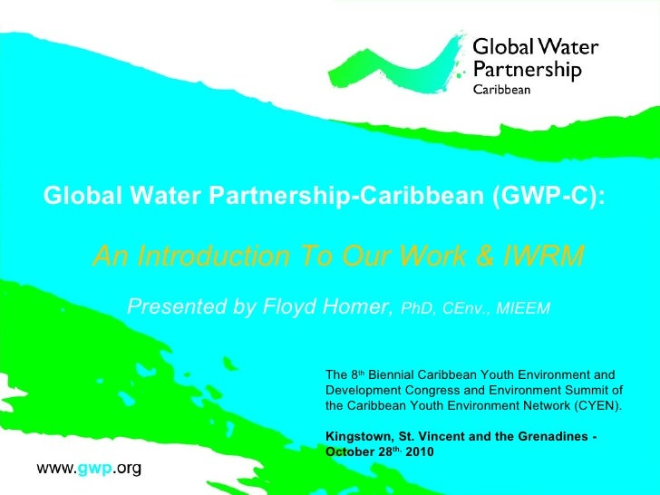 Global Water Partnership-Caribbean (GWP-C): An Introduction To Our Work & IWRM Presented by Floyd Homer,  PhD, CEnv., MIEE...