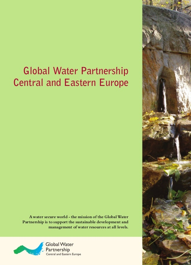 Global Water Partnership Central and Eastern Europe A water secure world - the mission of the Global Water Partnership is ...