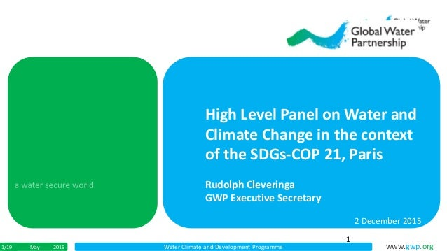 Water Climate and Development Programme www.gwp.orgMay 20151/19 High Level Panel on Water and Climate Change in the contex...