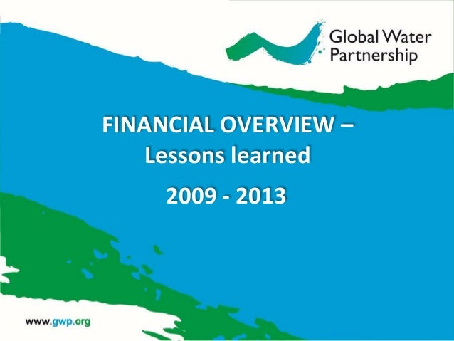 FINANCIAL OVERVIEW – Lessons learned 2009 - 2013