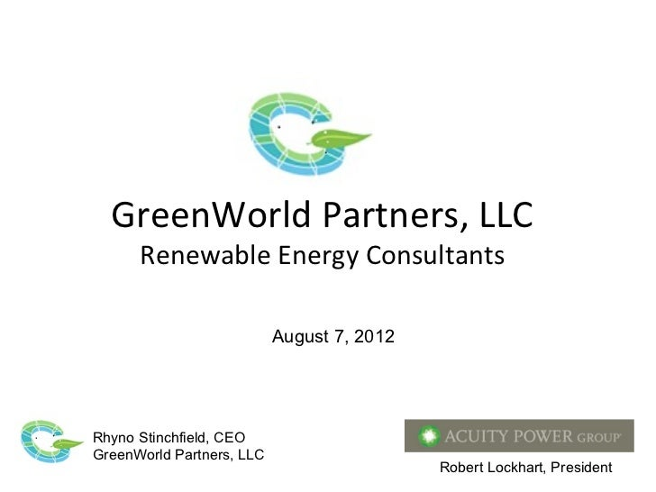 GreenWorld Partners, LLC      Renewable Energy Consultants                           August 7, 2012Rhyno Stinchfield, CEOG...
