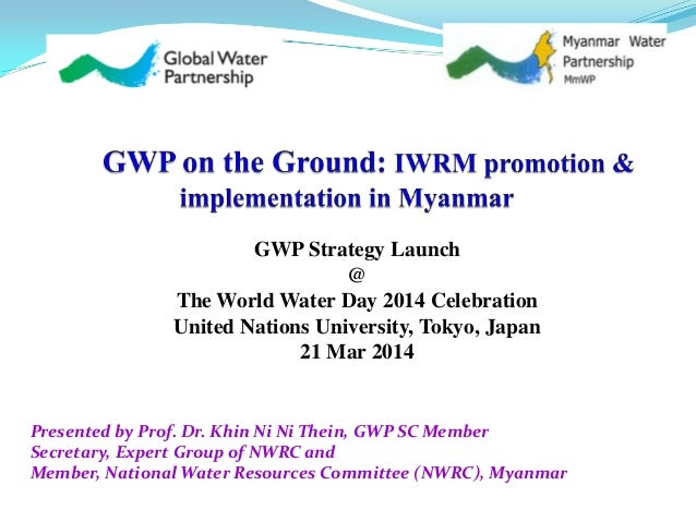 Presented by Prof. Dr. Khin Ni Ni Thein, GWP SC Member Secretary, Expert Group of NWRC and Member, National Water Resource...