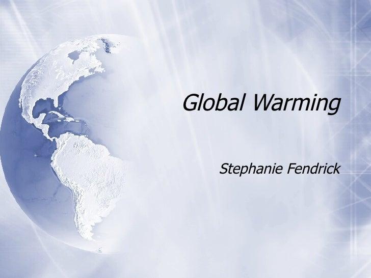 Global Warming Stephanie Fendrick