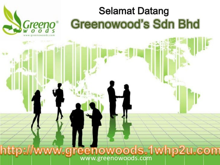 SelamatDatang<br />Greenowood'sSdnBhd<br />http://www.greenowoods.1whp2u.com<br />www.greenowoods.com<br />