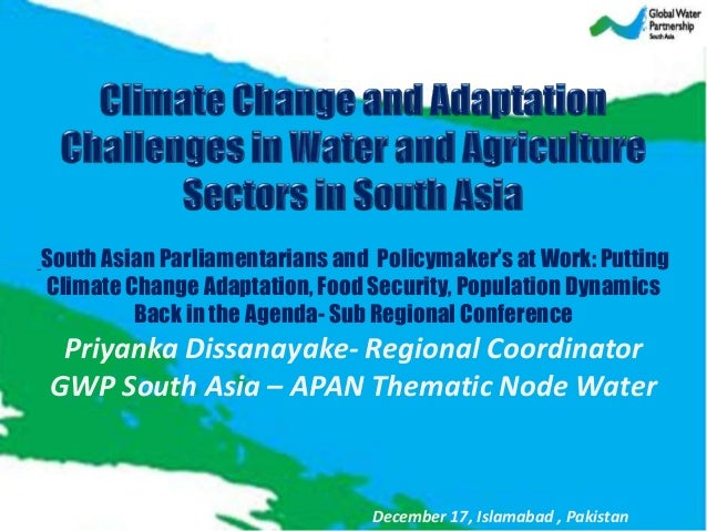 South Asian Parliamentarians and Policymaker's at Work: Putting Climate Change Adaptation, Food Security, Population Dynam...