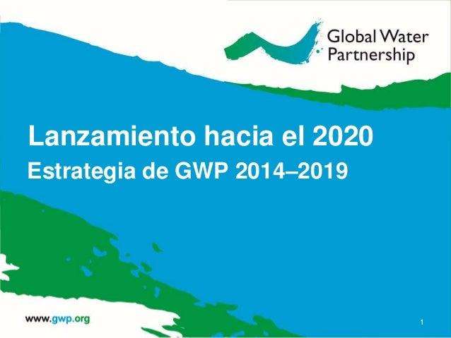Lanzamiento hacia el 2020 Estrategia de GWP 2014–2019 1