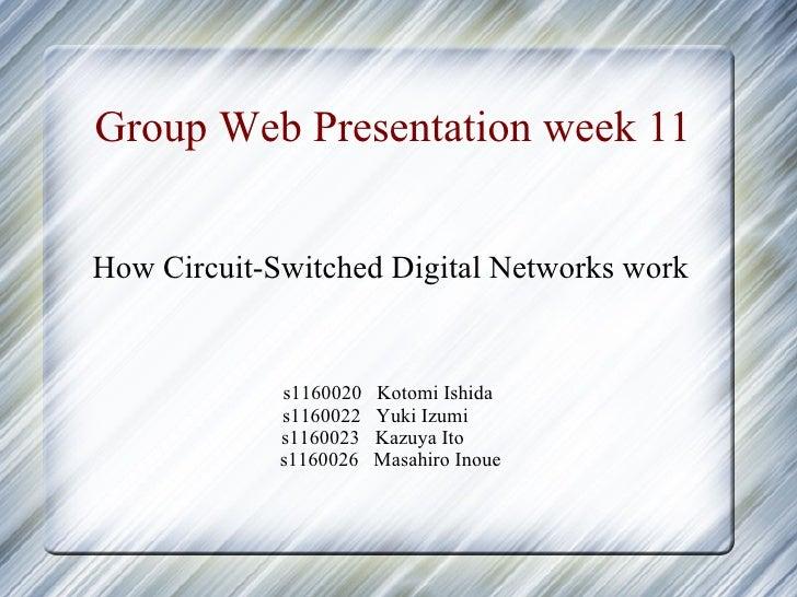 Group Web Presentation week 11   How Circuit-Switched Digital Networks work                s1160020   Kotomi Ishida       ...