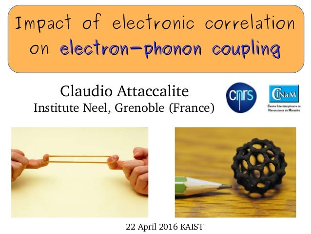 Impact of electronic correlation on electron-phonon couplingelectron-phonon coupling Claudio Attaccalite Institute Neel, G...