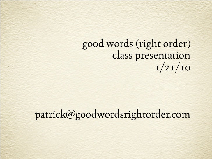 good words (right order)                class presentation                          1/21/10    patrick@goodwordsrightorder...