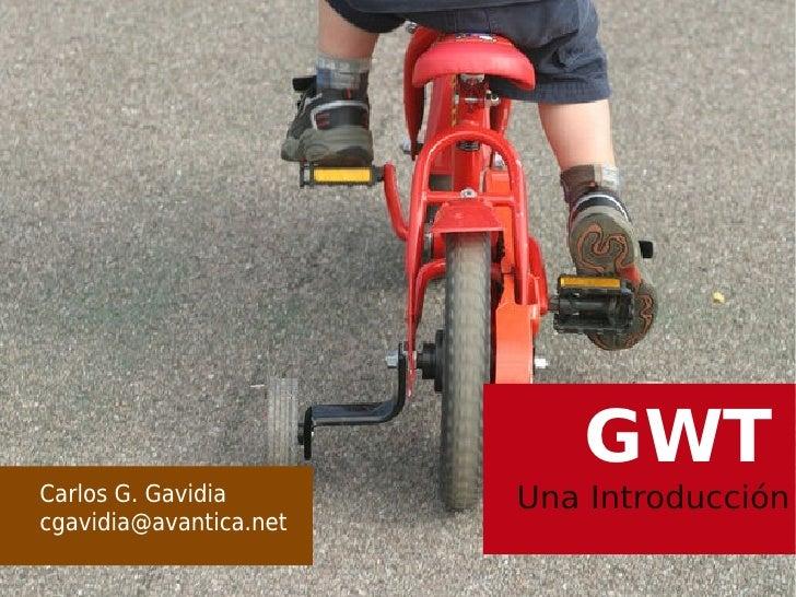 GWTCarlos G. Gavidia       Una Introduccióncgavidia@avantica.net