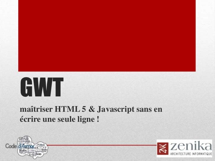 GWTmaîtriser HTML 5 & Javascript sans enécrire une seule ligne !