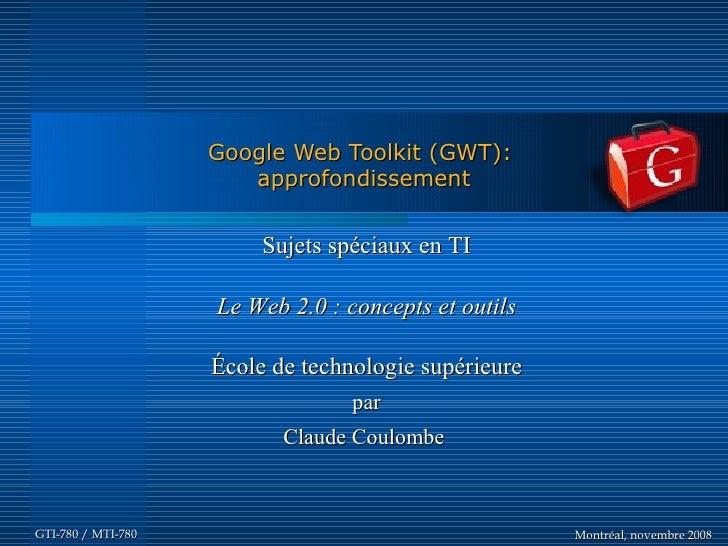 Google Web Toolkit (GWT):                        approfondissement                            Sujets spéciaux en TI       ...