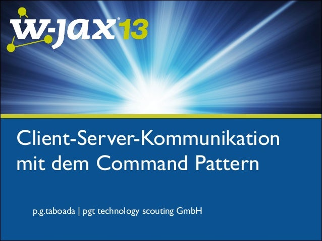 Client-Server-Kommunikation mit dem Command Pattern p.g.taboada | pgt technology scouting GmbH