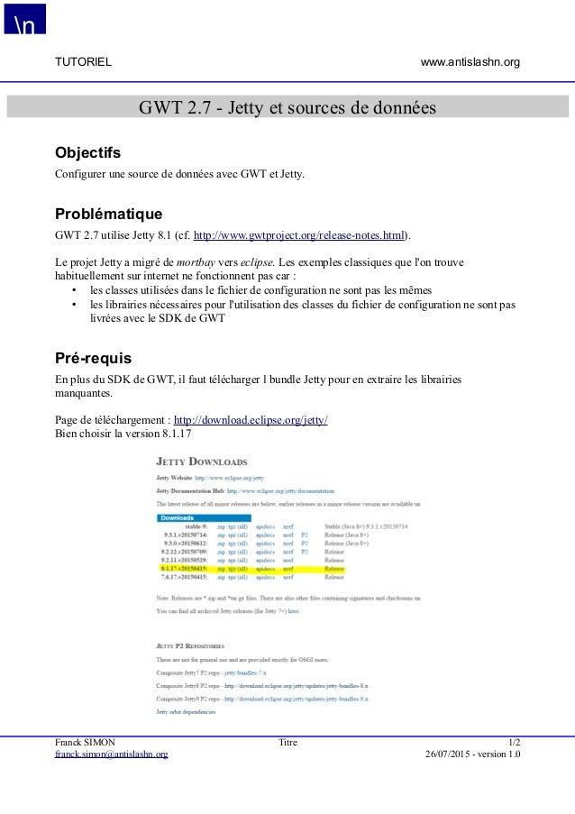 TUTORIEL www.antislashn.org GWT 2.7 - Jetty et sources de données Objectifs Configurer une source de données avec GWT et J...