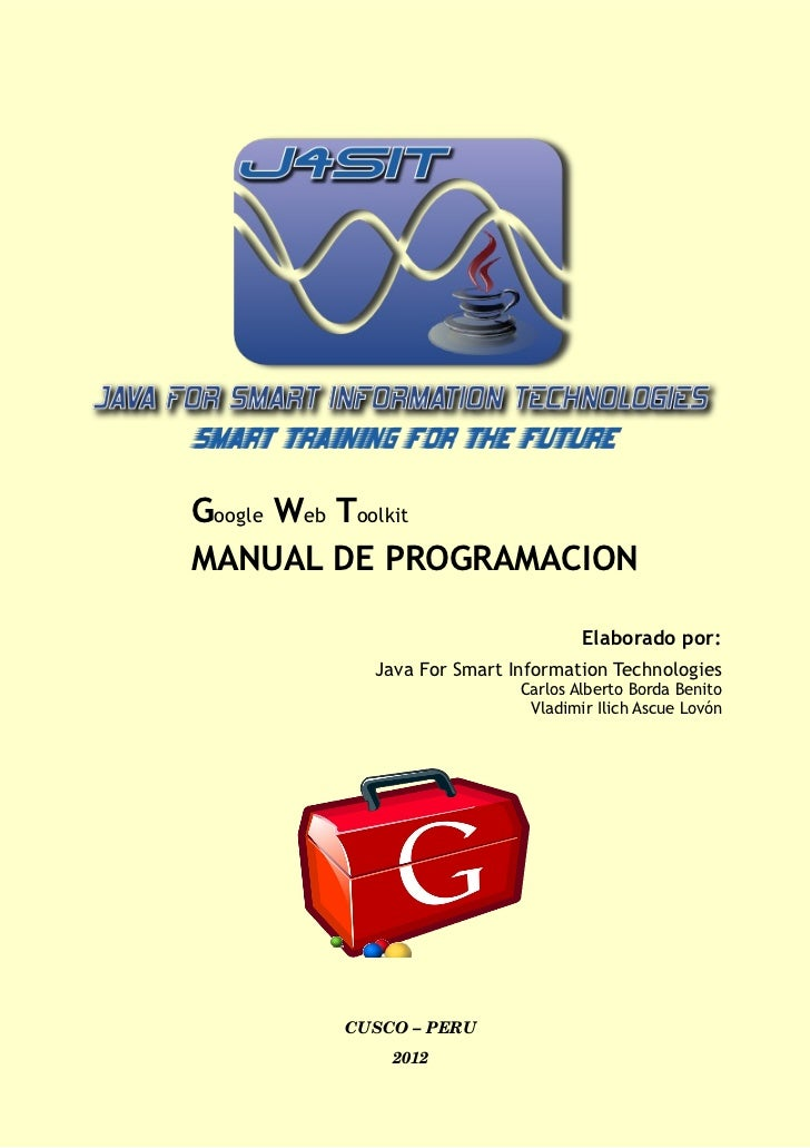 Google Web ToolkitMANUAL DE PROGRAMACION                                 Elaborado por:         Java For Smart Information...