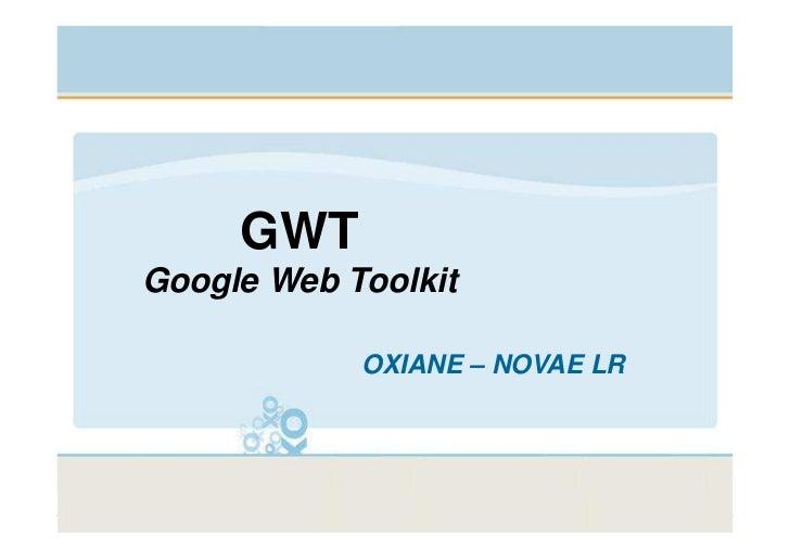 GWTGoogle Web Toolkit              OXIANE – NOVAE LR           ©Copyright OXIANE      Page 1