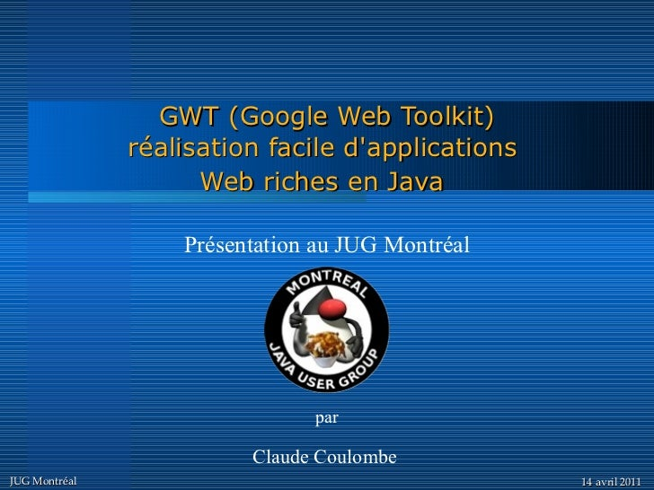 GWT (Google Web Toolkit)               réalisation facile dapplications                     Web riches en Java            ...