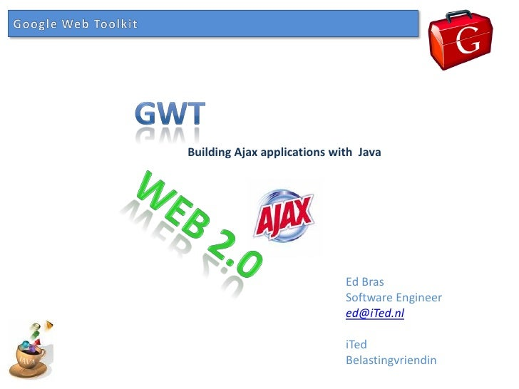 Building Ajax applications with Java                                  Ed Bras                              Software Engine...