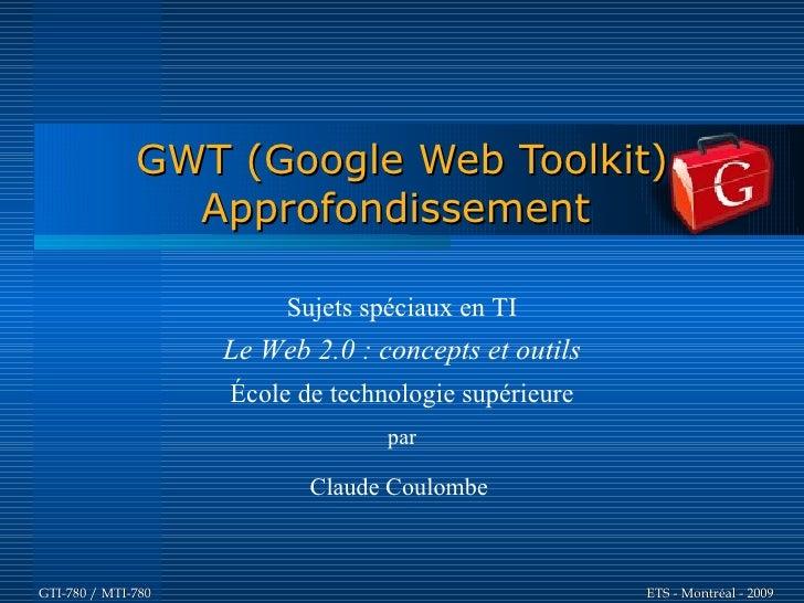 GWT (Google Web Toolkit)                 Approfondissement                           Sujets spéciaux en TI                ...