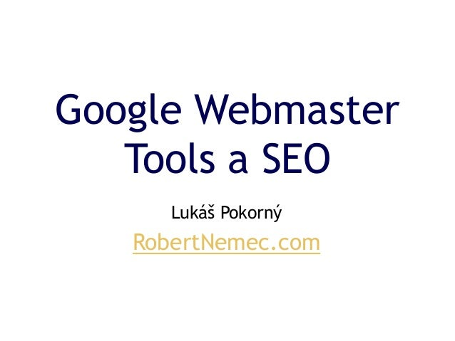 Google Webmaster Tools a SEO Lukáš Pokorný RobertNemec.com