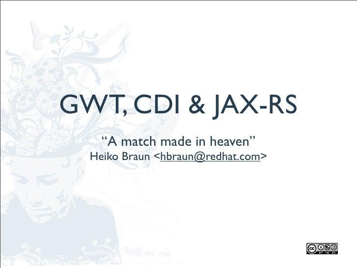 "GWT, CDI & JAX-RS     ""A match made in heaven""   Heiko Braun <hbraun@redhat.com>"