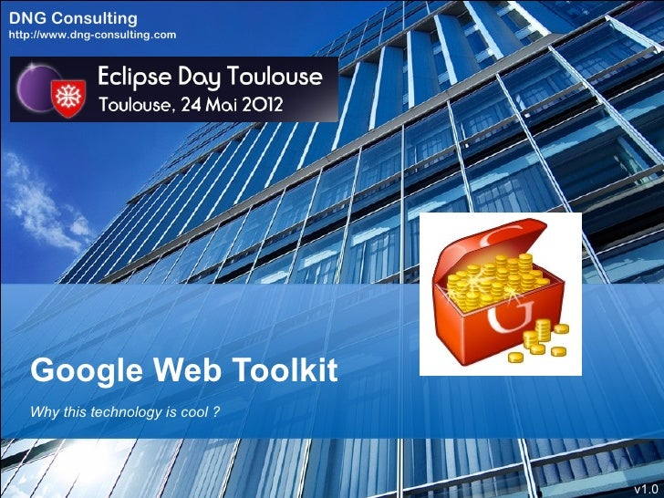 DNG Consultinghttp://www.dng-consulting.com   Google Web Toolkit   Why this technology is cool ?                          ...