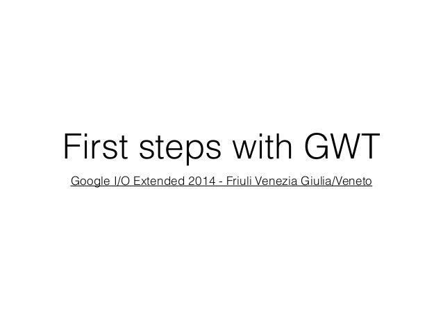 First steps with GWT Google I/O Extended 2014 - Friuli Venezia Giulia/Veneto