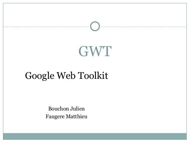 GWT Google Web Toolkit  Bouchon Julien Faugere Matthieu