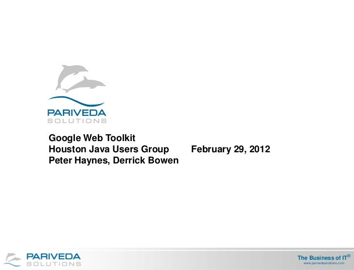 Google Web ToolkitHouston Java Users Group      February 29, 2012Peter Haynes, Derrick Bowen                              ...