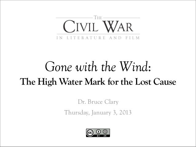 Gone with the Wind:The High Water Mark for the Lost Cause              Dr. Bruce Clary          Thursday, January 3, 2013