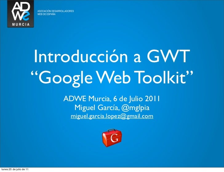 """Introducción a GWT                          """"Google Web Toolkit""""                              ADWE Murcia, 6 de Julio 2011..."""