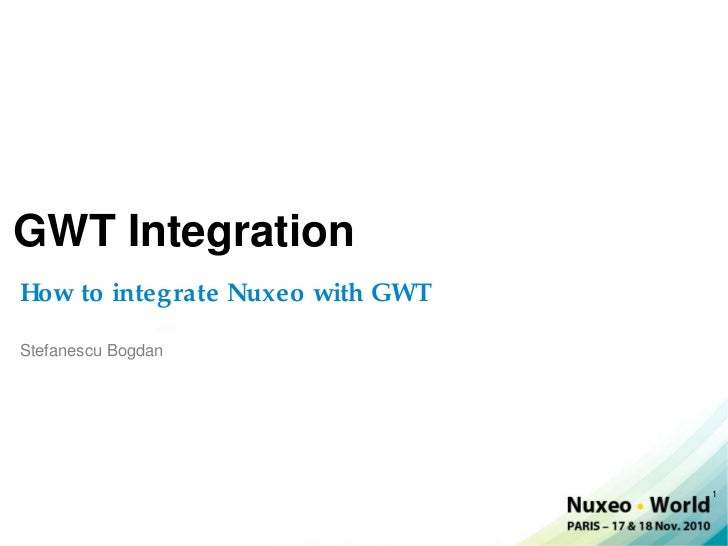 GWT IntegrationHow to integrate Nuxeo with GWTStefanescu Bogdan                                  1