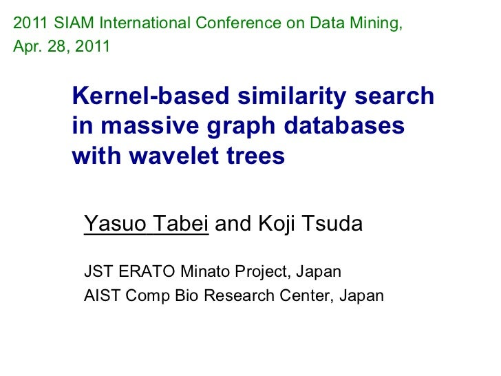 2011 SIAM International Conference on Data Mining,Apr. 28, 2011       Kernel-based similarity search       in massive grap...