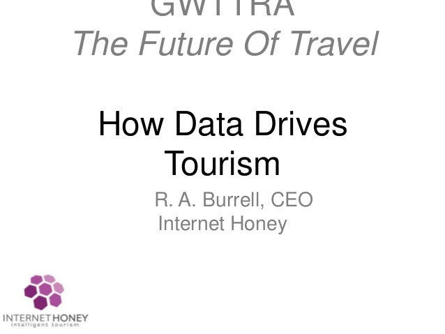 GWTTRAThe Future Of Travel How Data Drives    Tourism     R. A. Burrell, CEO     Internet Honey