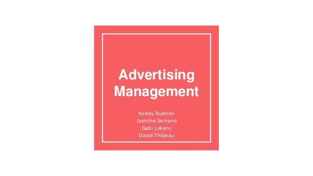 Advertising Management Kelsey Buehler Jasmine Serrano Gabi Lukens David Thibeau