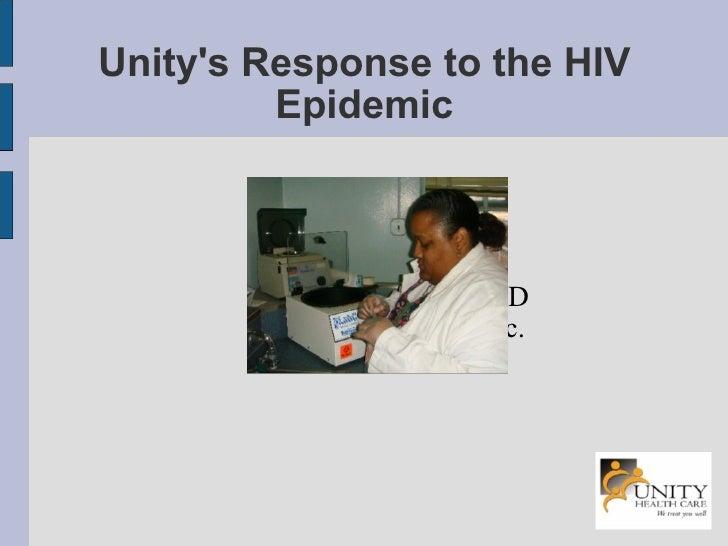 Unity's Response to the HIV Epidemic <ul><ul><li>Andrew Catanzaro, MD </li></ul></ul><ul><ul><li>Unity Health Care, Inc. <...