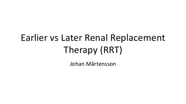 Earlier vs Later Renal Replacement Therapy (RRT) Johan Mårtensson