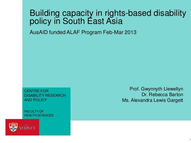 Building capacity in rights-based disability policy in South East Asia AusAID funded ALAF Program Feb-Mar 2013  CENTRE FOR...
