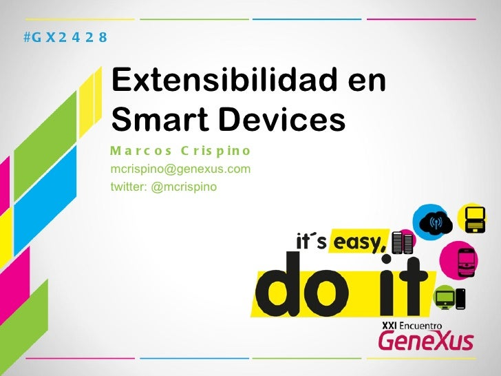 Extensibilidad en Smart Devices <ul><li>Marcos Crispino </li></ul><ul><li>[email_address] </li></ul><ul><li>twitter: @mcri...