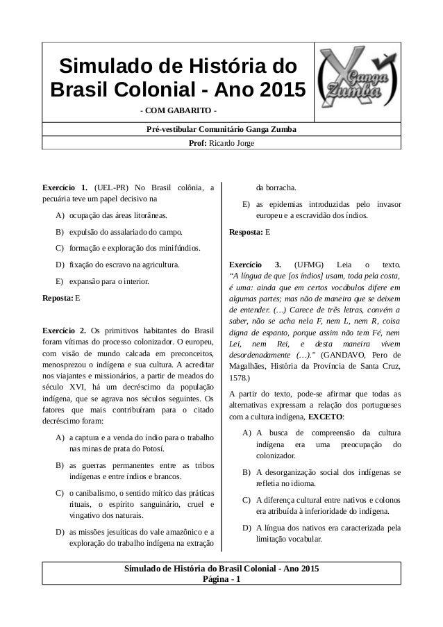 Simulado de História do Brasil Colonial - Ano 2015 - COM GABARITO - Pré-vestibular Comunitário Ganga Zumba Prof: Ricardo J...