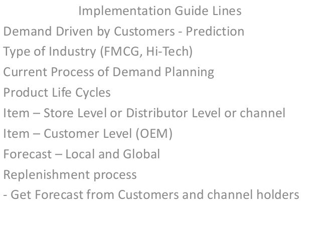Implementation Guide Lines Demand Driven by Customers - Prediction Type of Industry (FMCG, Hi-Tech) Current Process of Dem...