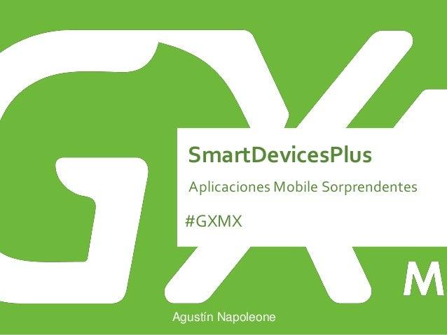 #GXMX SmartDevicesPlus Aplicaciones Mobile Sorprendentes Agustín Napoleone