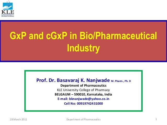 GxP and cGxP in Bio/Pharmaceutical Industry Prof. Dr. Basavaraj K. Nanjwade M. Pharm., Ph. D Department of Pharmaceutics K...
