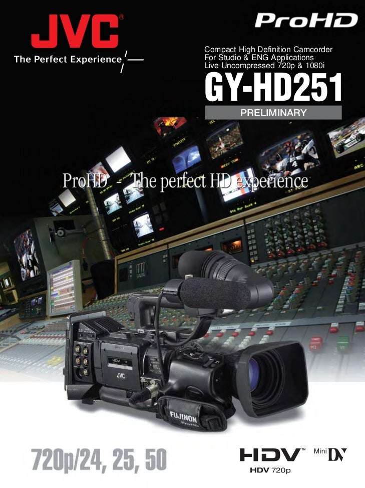 Compact High Definition CamcorderFor Studio & ENG ApplicationsLive Uncompressed 720p & 1080iGY-HD251 PRELIMINARY