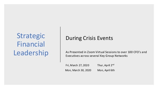 Strategic Financial Leadership During Crisis Events As Presented in Zoom Virtual Sessions to over 100 CFO's and Executives...