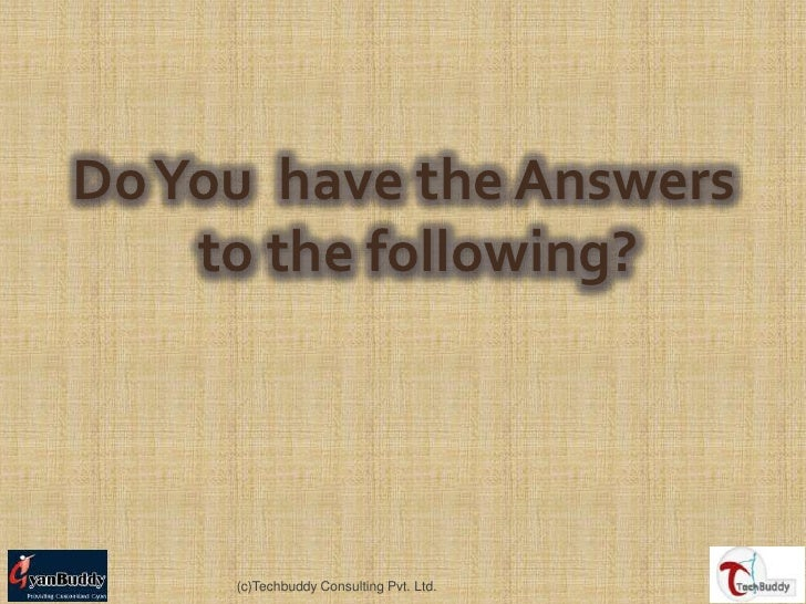 Do You  have the Answers to the following?<br />(c)Techbuddy Consulting Pvt. Ltd.<br />1<br />