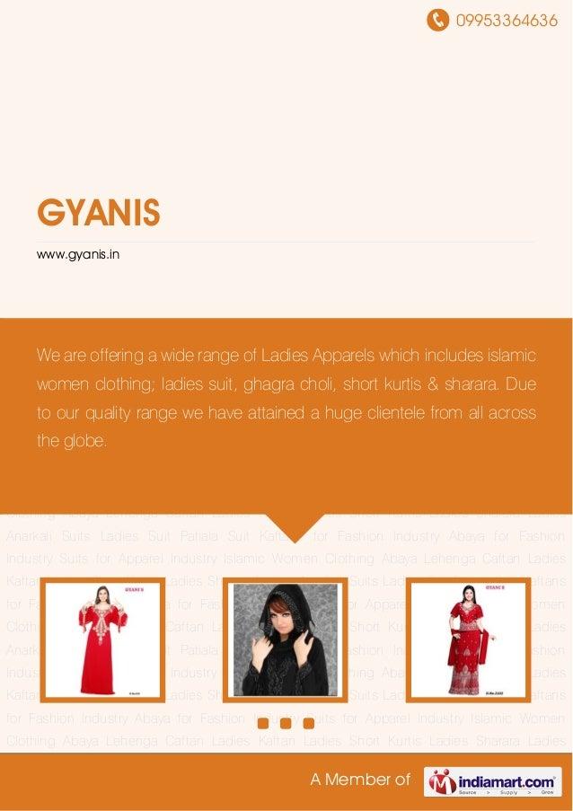 09953364636 A Member of GYANIS www.gyanis.in Islamic Women Clothing Abaya Lehenga Caftan Ladies Kaftan Ladies Short Kurtis...