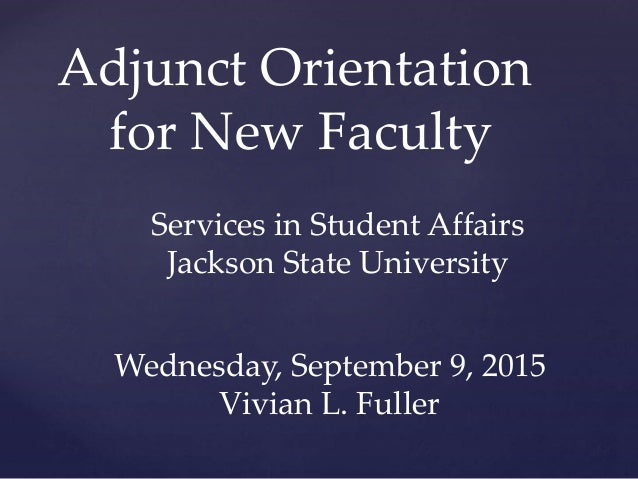 Adjunct Orientation for New Faculty Services in Student Affairs Jackson State University Wednesday, September 9, 2015 Vivi...